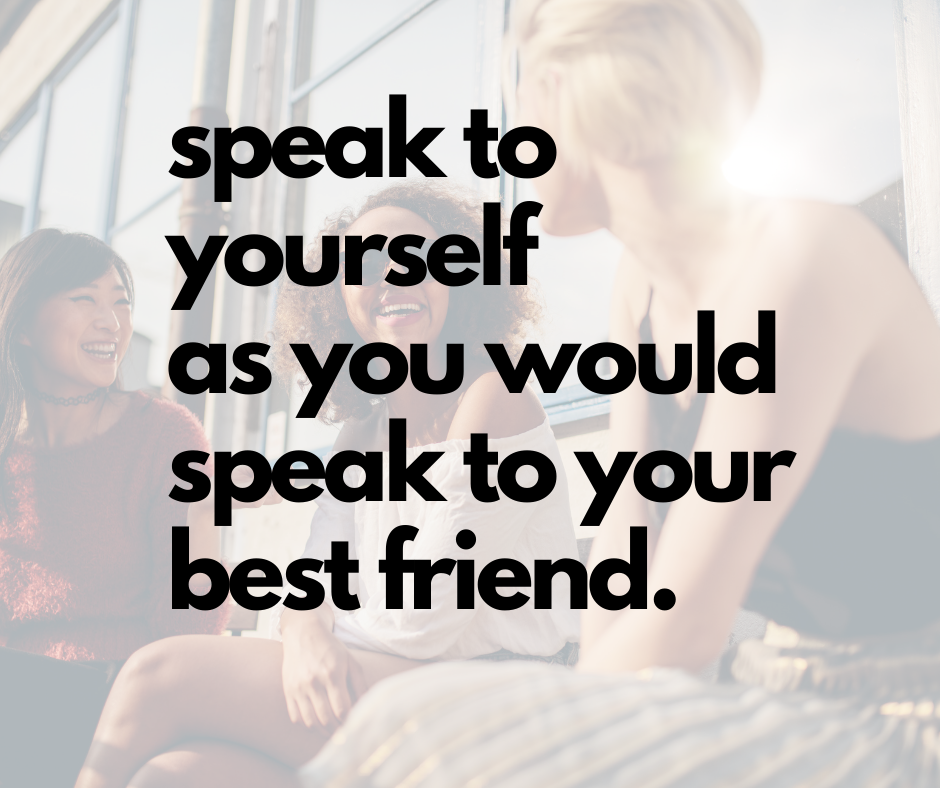 speak to yourself as you would speak to your best friend